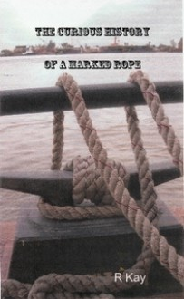 The Curious History of a Marked Rope - R Kay