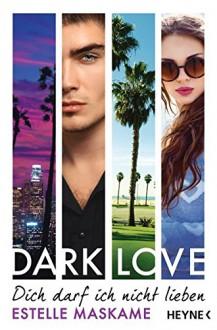 DARK LOVE - Dich darf ich nicht lieben: Roman (DARK-LOVE-Serie, Band 1) - Estelle Maskame,Cornelia Röser