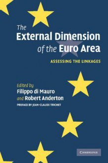 The External Dimension of the Euro Area: Assessing the Linkages - Filippo di Mauro, Robert Anderton
