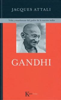 Gandhi: Vida y enseñanzas del padre de la nación india - Jacques Attali