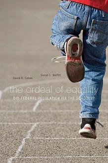 The Ordeal of Equality: Did Federal Regulation Fix the Schools? - David K. Cohen, Susan L. Moffitt
