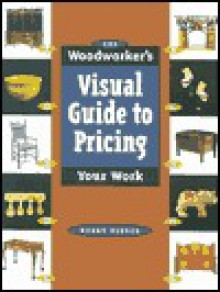 The Woodworker's Visual Guide to Pricing Your Work - Kerry Pierce