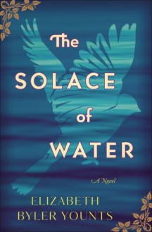 The Solace of Water - Elizabeth Byler Younts