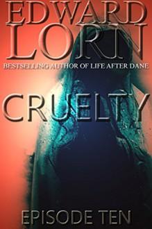 Cruelty: Episode Ten (Finale) - Edward Lorn