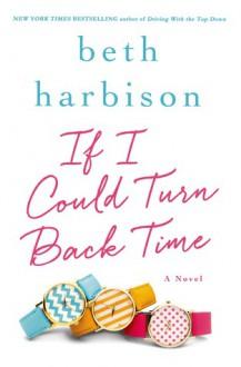 If I Could Turn Back Time - Beth Harbison