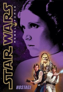 Star Wars®: Rebel Force #2: Hostage - Alex Wheeler
