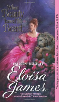When Beauty Tamed the Beast [ WHEN BEAUTY TAMED THE BEAST ] by James, Eloisa ( Author) on Feb, 01, 2011 Mass Market Paperbound - Eloisa James