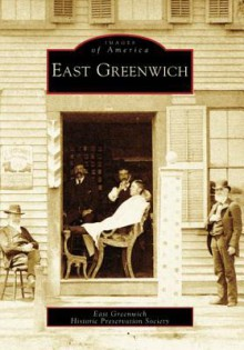 East Greenwich, Rhode Island (Images of America Series) - East Greenwich Historic Preservation Soc