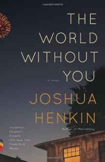 The World Without You - Joshua Henkin