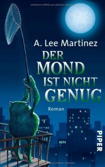 Der Mond ist nicht genug - A. Lee Martinez, Karen Gerwig