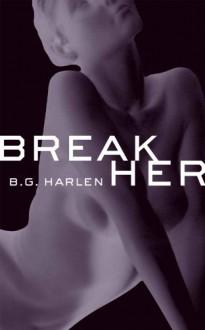 Break Her - B.G. Harlen
