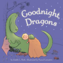 Goodnight, Dragons - Judith L. Roth, Pascal Lemaitre
