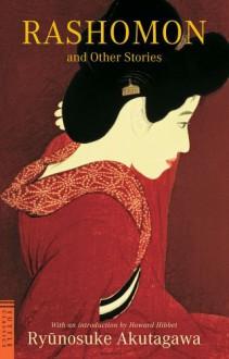 Rashomon: And Other Stories - Ryūnosuke Akutagawa,Kojima Takashi,Howard Hibbett