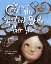 The Girl Who Wouldn't Brush Her Hair - Kate Bernheimer