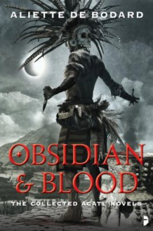 Obsidian and Blood (Obsidian & Blood) - Aliette de Bodard