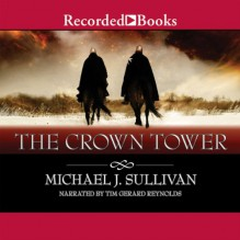 The Crown Tower: The Riyria Chronicles, Book 1 - Michael J. Sullivan,Recorded Books LLC,Tim Gerard Reynolds