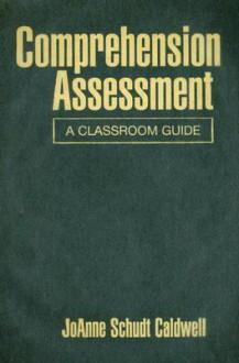 Comprehension Assessment: A Classroom Guide - JoAnne Schudt Caldwell