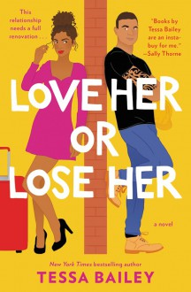 Love Her or Lose Her: A Novel - Tessa Bailey