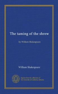 The taming of the shrew: by William Shakespeare - William Shakespeare