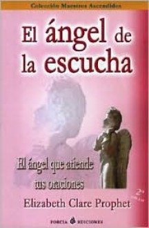 El Angel De La Escucha/the Listening Angle - Elizabeth Clare Prophet