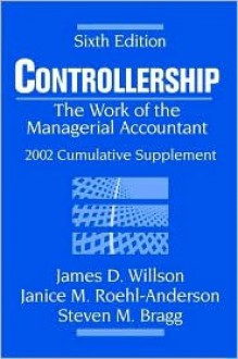 Controllership: The Work of the Managerial Accountant, 2002 Cumulative Supplement - James D. Willson