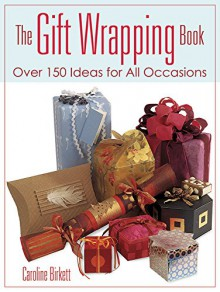 The Gift Wrapping Book: Over 150 Ideas for All Occasions (Dover Craft Books) - Caroline Birkett