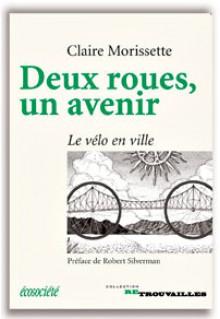 Deux roues, un avenir : Le vélo en ville - Claire Morissette, Robert Silverman