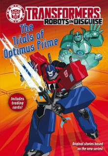 Transformers Robots in Disguise: The Trials of Optimus Prime - Steve Foxe,John Sazaklis