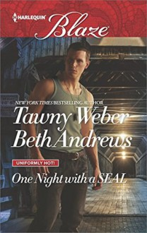 One Night with a SEAL: All OutAll In (Uniformly Hot!) - Tawny Weber,Beth Andrews