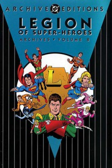 Legion of Super-Heroes Archives, Vol. 8 - Jim Shooter, Nelson Bridwell, Curt Swan