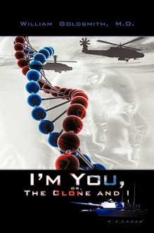 I'm You, or the Clone and I - William Goldsmith