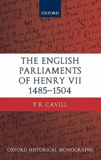 The English Parliaments of Henry VII 1485-1504 - Paul Cavill