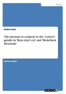 """The Pressure To Conform To The """"Correct"""" Gender In 'Boys Don't Cry' And 'Brokeback Mountain' - Kathrin Herz"""