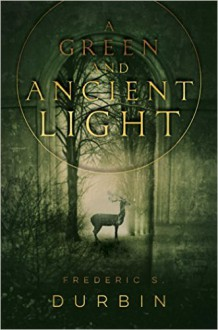 A Green and Ancient Light - Frederic S. Durbin