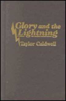 Glory and the Lightning - Taylor Caldwell