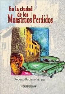 En la Ciudad de los Monstruos Perdidos - Roberto Rubiano