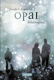 Obsidian, Band 3: Opal. Schattenglanz - Anja Malich,Jennifer L. Armentrout