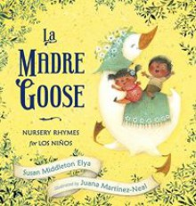 La Madre Goose - Susan Middleton Elya,Juana Martinez-Neal