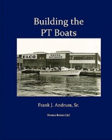 Building The Pt Boats - Frank J. Andruss Sr.