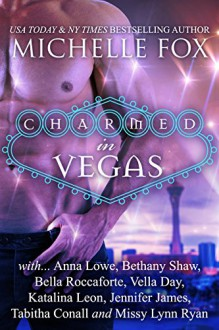 Charmed in Vegas Paranormal Romance Boxed Set: Charmed in Vegas - Michelle Fox, Anna Lowe, Bethany Shaw, Katalina Leon, Tabitha Conall, Vella Day, Missy Lynn Ryan, Bella Roccaforte, Jennifer James