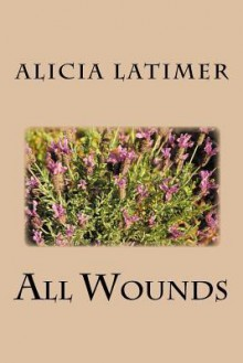 All Wounds - Alicia Latimer