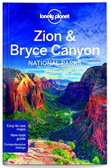 Lonely Planet Zion & Bryce Canyon National Parks (Travel Guide) - Lonely Planet,Greg Benchwick,Carolyn McCarthy,Christopher Pitts