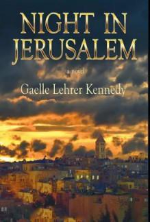 Night in Jerusalem - Gaelle Lehrer Kennedy