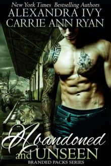 Abandoned and Unseen - Alexandra Ivy, Carrie Ann Ryan