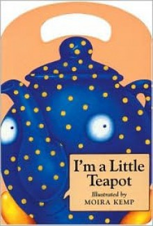 I'm a Little Teapot (Board Books) - Moira Kemp