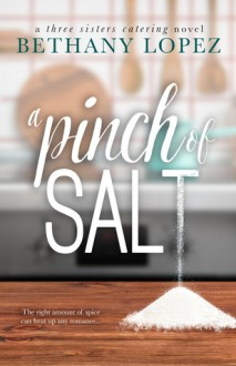 A Pinch of Salt (Three Sisters Catering Book 1) - Bethany Lopez