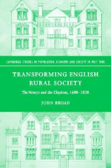 Transforming English Rural Society: The Verneys and the Claydons, 1600-1820 - John Broad