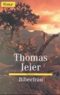 Die Biberfrau - Thomas Jeier
