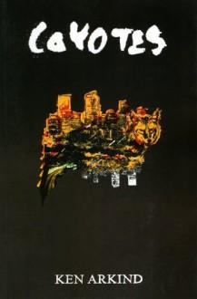 Coyotes by Arkind, Ken (2014) Paperback - Ken Arkind