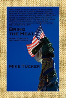 Bring the Heat: Death to the Taliban & Al Qaeda - Mike Tucker